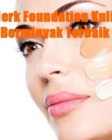 Merk Foundation Kulit Berminyak Terbaik