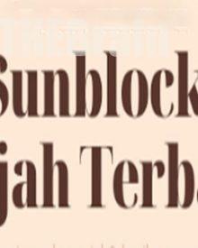 Merk Sunblock Sunscreen Wajah Terbaik