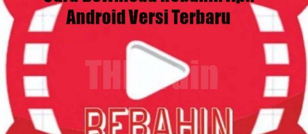 Cara Download Rebahin Apk Android Versi Terbaru