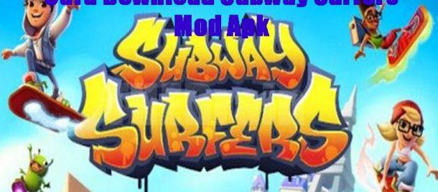 Cara Download Subway Surfers Mod Apk