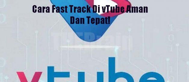 Cara Fast Track Di vTube Aman Dan Tepat!