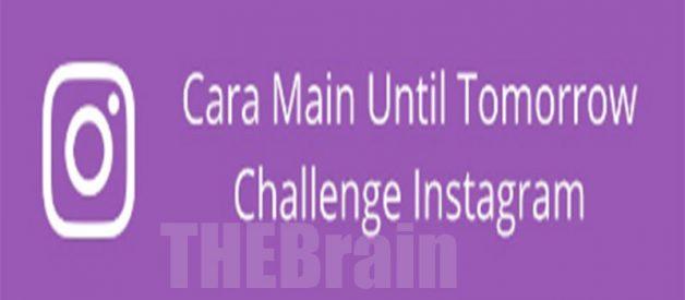 Cara Main Until Tomorrow Challenge Di Instagram