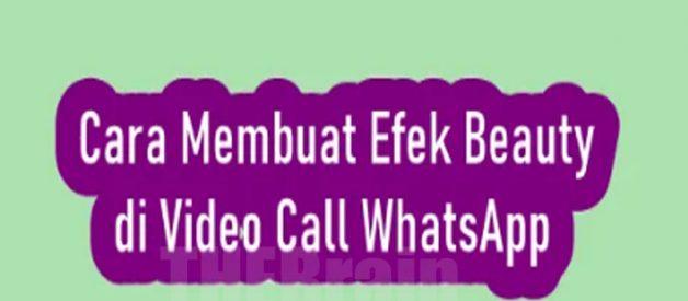 Cara Membuat Efek Beauty Di Video Call WhatsApp , Mudah!