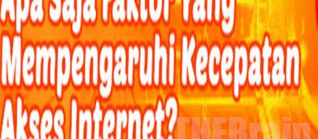 Faktor Yang Mempengaruhi Kecepatan Akses Internet