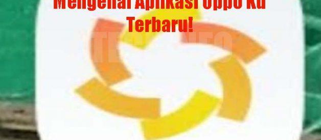 Mengenal Aplikasi Oppo Ku Terbaru!