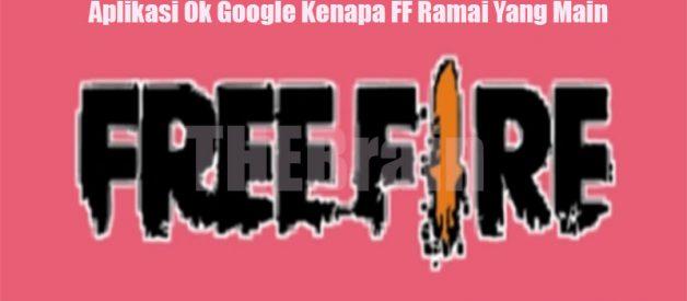 Aplikasi Ok Google Kenapa FF Ramai Yang Main?