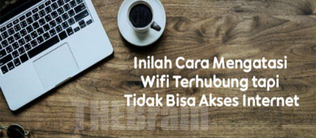 Cara Atasi WiFi Yang Terhubung Tapi Tidak Bisa Internetan