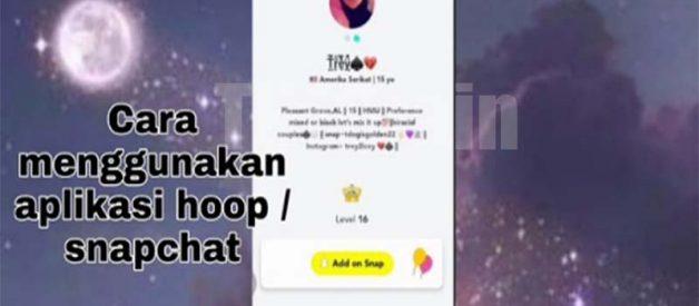 Cara Gunakan Hoop Snapchat Khusus Pemula