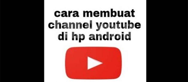 Cara Membuat Channel YouTube Baru Dengan Hp Android, Mudah!