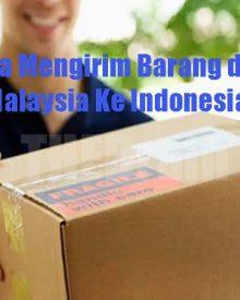 Cara Mengirim Barang dari Malaysia Ke Indonesia