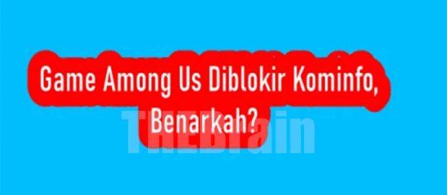 Alasan Dan Fakta Among Us Diblokir Kominfo?