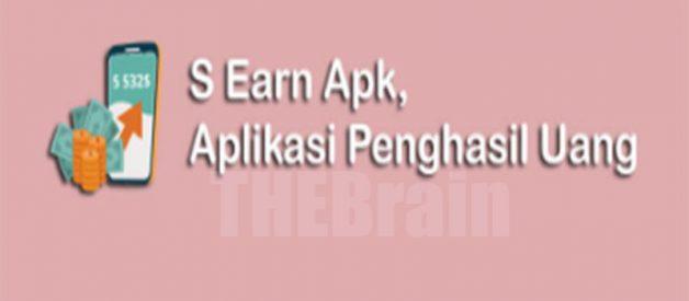 Aplikasi S Earn Apk, Aplikasi Penghasil Uang Asli Atau Penipuan?