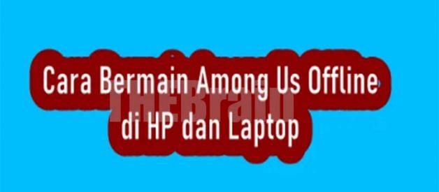Cara Bermain Among Us Baik Offline Di HP Dan Laptop