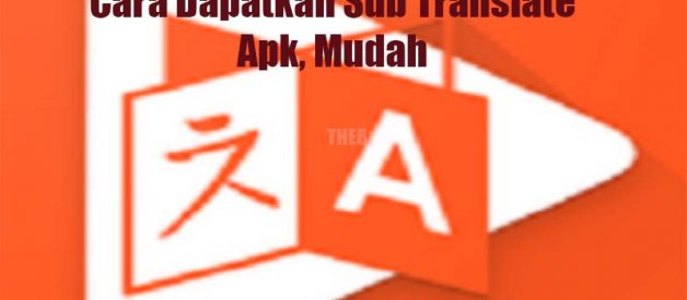 Cara Dapatkan Sub Translate Apk, Mudah!