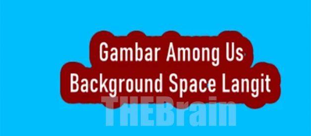 Edit Video Dengan Gambar Among Us Background Space Langit