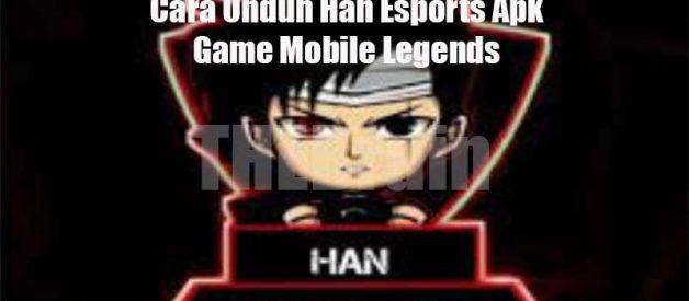 Cara Unduh Han Esports Apk Game Mobile Legends
