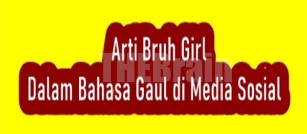 Penjelasan Arti Bruh Girl Dalam Bahasa Gaul Khusus Media Sosial