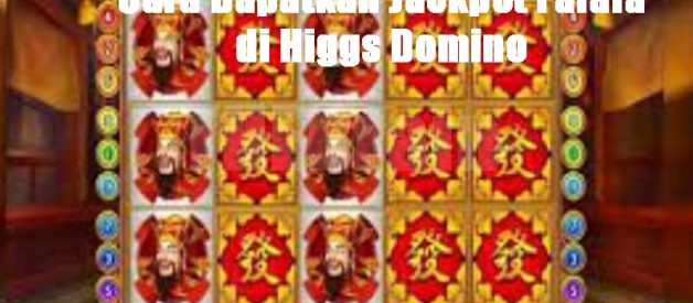 Cara Dapatkan Jackpot Fafafa di Higgs Domino