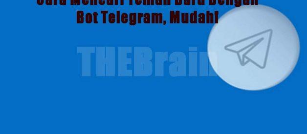 Cara Mencari Teman Baru Dengan Bot Telegram, Mudah!