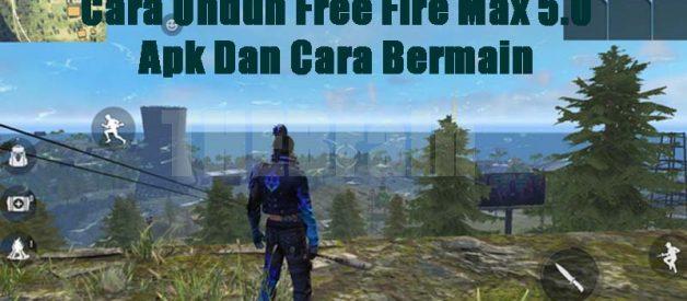 Cara Unduh Free Fire Max 5.0 Apk Dan Cara Bermain