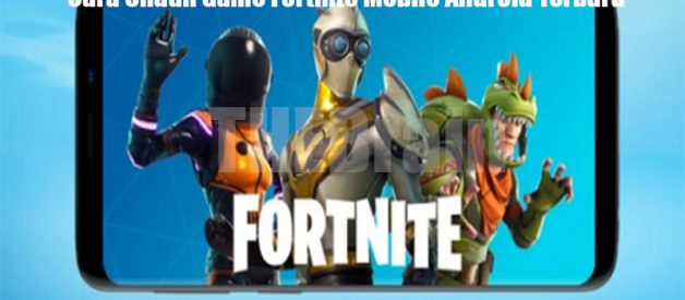 Cara Unduh Game Fornite Mobile Android Terbaru