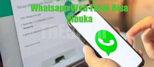 Langkah Mengatasi Whatsapp Web Tidak Bisa Dibuka