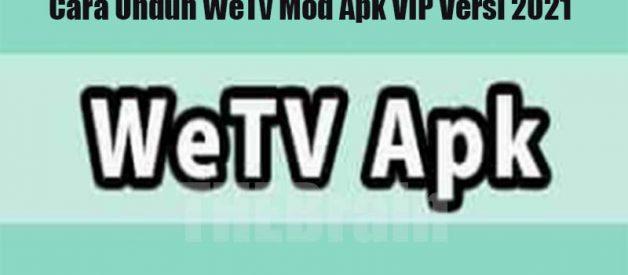 Cara Unduh WeTv Mod Apk VIP Versi 2021