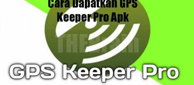 Cara Dapatkan GPS Keeper Pro Apk