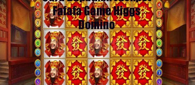 Cara Dapatkan Jackpot Fafafa Game Higgs Domino