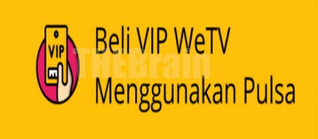 Cara Membeli VIP WeTV Dengan Pulsa, Mudah!