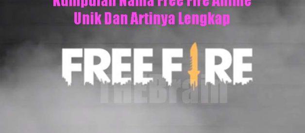 Kumpulan Nama Free Fire Anime Unik Dan Artinya Lengkap