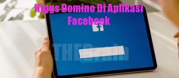 Langkah Mulai Live Streaming Higgs Domino Di Aplikasi Facebook