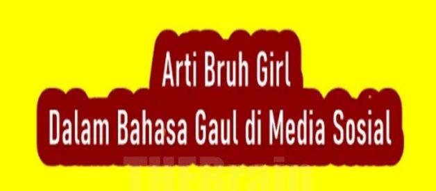 Penjelasan Arti Bruh Girl Dalam Bahasa Gaul Media Sosial