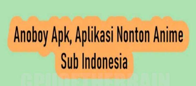 Cara Pasang Anoboy Apk, Aplikasi Anime Sub Indonesia