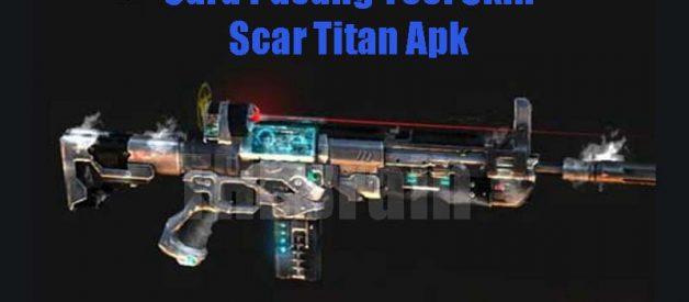 Cara Pasang Tool Skin Scar Titan Apk