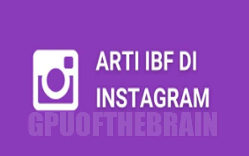 Arti Kata IBF Di Instagram Dalam Bahasa Gaul