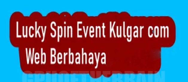 Penjelasan Lucky Spin Event Kulgar com Web Berbahaya, Atau Tidak!