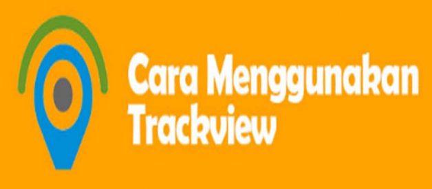 Cara Gunakan Trackview Terbaru