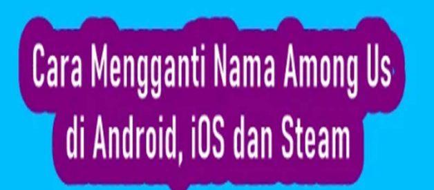 Cara Merubah Nama Among Us Di Android, iOS Dan Steam