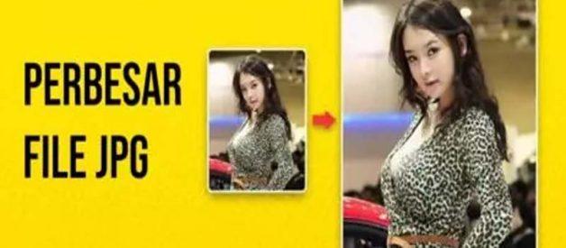 Cara Memperbesar Ukuran JPG dan Foto, Mudah!