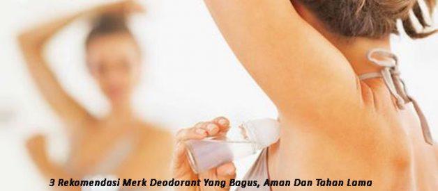 3 Rekomendasi Merk Deodorant Yang Bagus, Aman Dan Tahan Lama