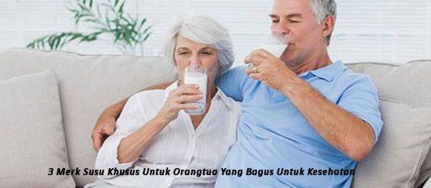 3 Merk Susu Khusus Untuk Orangtua Yang Bagus Untuk Kesehatan