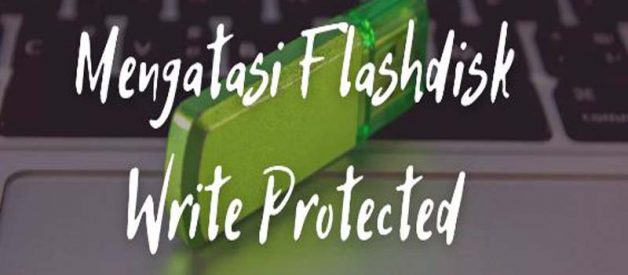 Cara Atasi Flashdisk Write Protected, Cek Disini!