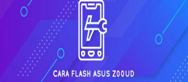 Begini Cara Flash Asus Z00UD, Cek Disini