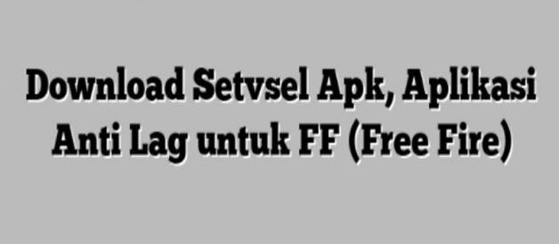 Download Setvsel Apk, Aplikasi Anti Leg Free Fire, Terbaru
