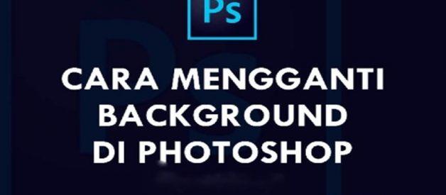 Mengganti Background Foto Di Photoshop, Begini Caranya