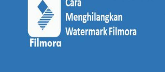 Cara Menghilangkan Watermark Filmora, Cek Disini