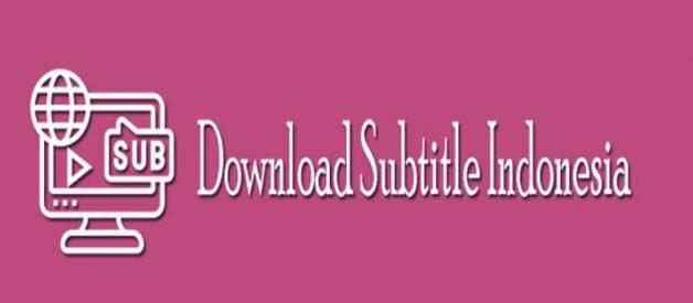 Download Subtitle Indonesia Untuk Film Dan Drama, Cek Disini