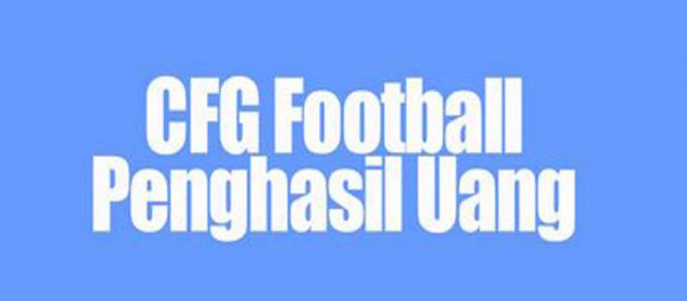Aplikasi CFG Football Penghasil Uang, Benarkah Aman?